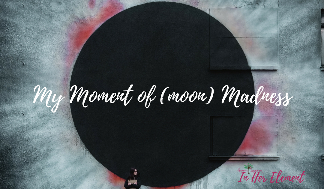 [Love Notes From My Journey #11] My moment of (moon) madness…